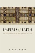 Empires of Faith : The Fall of Rome to the Rise of Islam, 500-700 by Peter...