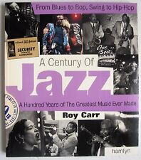 JAZZ A Century of, From Blues to Bop Swing to Hip-Hop 100 Years Greatest Music