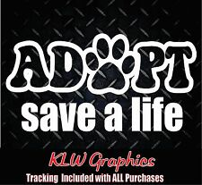 Adopt save a life * Vinyl Decal Sticker Car Truck Pets Bed Cat Dog Family MOM