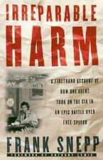 Irreparable Harm: A Firsthand Account of How One Agent Took on the CIA in an Epi