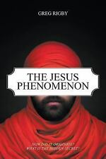 The Jesus Phenomenon : How Did It Originate? What Is the Hidden Secret? by...