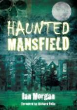 Morgan, Ian : Haunted Mansfield