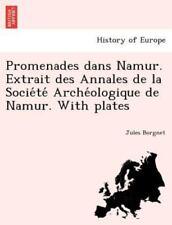 Promenades Dans Namur. Extrait Des Annales De La Societe Archeologique De Nam...