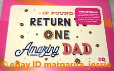 "DUNKIN' DONUTS GIFT CARD FATHERS DAY ""RETURN TO ONE AMAZING DAD"" 2018 NO VALUE"