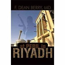 At Peril in Riyadh by F. Dean Berry (2012, Hardcover)