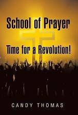 NEW School of Prayer-Time for a Revolution! by Candy Thomas