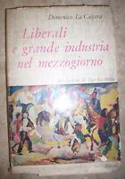 DOMENICO LA CAVERA -LIBERALI E GRANDE INDUSTRIA NEL MEZZOGIORNO - ANNO:1961 (BU)