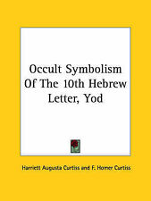 NEW Occult Symbolism Of The 10th Hebrew Letter, Yod by Harriett Augusta Curtiss