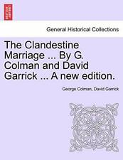 The Clandestine Marriage ... By G. Colman and D, Colman, George,,