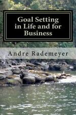 Goal Setting in Life and for Business : A Guide on How to Improve the Quality...