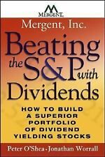 Beating the S&P with Dividends: How to Build a Superior Portfolio of Dividend Yi