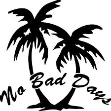 "No Bad Days Vinyl Decal ""Sticker"" For Car or Truck Windows, Laptops, etc"
