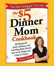 The $5 Dinner Mom Cookbook: 200 Recipes for Quick, Delicious, and Nourishing Mea