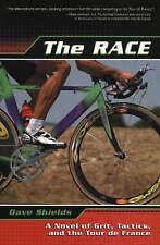The Race: A Novel of Grit, Tactics and the Tour de France by Dave Shields (Paper