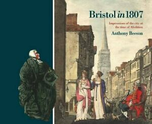 Bristol in 1807: Impressions of the City at the Time of Abolition Paperback Book