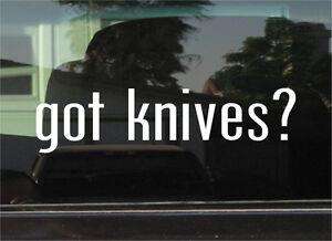 GOT KNIVES?  VINYL DECAL / STICKER