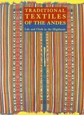 Traditional Textiles of the Andes : Life and Cloth in the Highlands by Lynn Meis