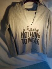 """Gray Hooded V-Neck Sweatshirt Reads - """"I Have Nothing To Wear"""" - Size Small"""
