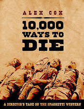 NEW 10,000 Ways to Die: A Director's Take on the Spaghetti Western by Alex Cox