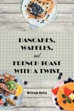 Pancakes, Waffles and French Toast by William Davis (2014, Paperback)
