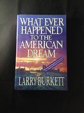 What Ever Happened to the American Dream by Larry Burkett 1st Edition