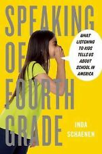 Speaking of Fourth Grade : What Listening to Kids Tells Us about School in...