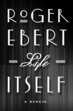Life Itself : A Memoir by Roger Ebert (2011, Hardcover)