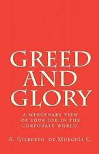 Greed and Glory : A Mercenary View of Your Job in the Corporate World by A....