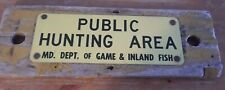 Rare Vintage PUBLIC HUNTING AREA  MARYLAND DEPT OF GAME & INLAND FISH Sign Metal