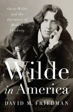 Wilde in America : Oscar Wilde and the Invention of Modern Celebrity (Hardcover)