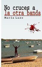 No Cruces a la Otra Banda by María Flores (2014, Paperback)
