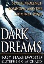 Dark Dreams: Sexual Violence, Homicide And The Criminal Mind, Michaud, Stephen G