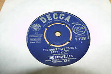 THE CARAVELLES - YOU DONT HAVE TO BE A BABY TO CRY - 1963- DECCA F11697. WS. EX.