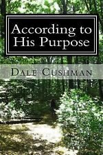 According to His Purpose by Dale Cushman (2015, Paperback)