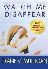 Watch Me Disappear by Diane V. Mulligan (2013, Hardcover)