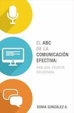 NEW - El ABC de la comunicacion efectiva: hablada, escrita y escuchada