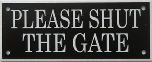 Expressions Engravers Acrylic signs - PLEASE SHUT THE GATE
