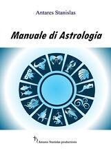 Manuale di Astrologia - di Stanislas Antares,  2017,  Youcanprint