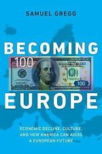 Becoming Europe: Economic Decline, Culture, and How America Can Avoid a European