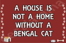 A House Is Not A Home Without A Bengal Cat Fridge Magnet Gift/Present Kitten