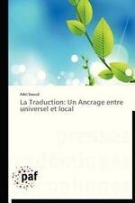 La Traduction : Un Ancrage Entre Universel et Local by Daoud Adel (2012,...