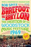 Barefoot in Babylon : The Creation of the Woodstock Music Festival, 1969, Pap...