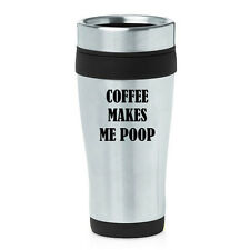 Stainless Steel Insulated 16oz Travel Mug Funny Coffee Makes Me Poop