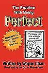 The Problem with Being Perfect by Wayne Chan (2010, Paperback)