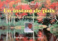 UN INSTANT DE PAIX - PAROLES D'ENCOURAGEMENT - JEAN-PAUL II
