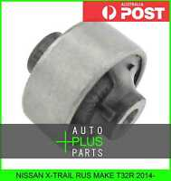 Fits X-TRAIL RUS MAKE T32R - Rear Control Arm Bush Front Arm Wishbone