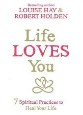 Life Loves You by Louise Hay & Robert Holden NEW