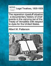 The Reparation Dyestuff Situation : a Do: A Documentary History of Chief Events