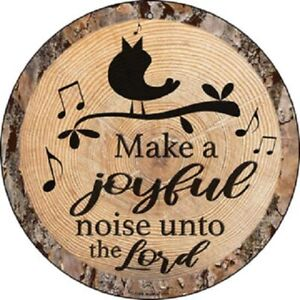"MAKE A JOYFUL NOISE UNTO THE LORD 12"" ROUND LIGHTWEIGHT METAL SIGN WOOD LOOK"
