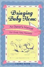 Bringing Baby Home : An Owner's Manual for First-Time Parents by Laura C. Zahn
